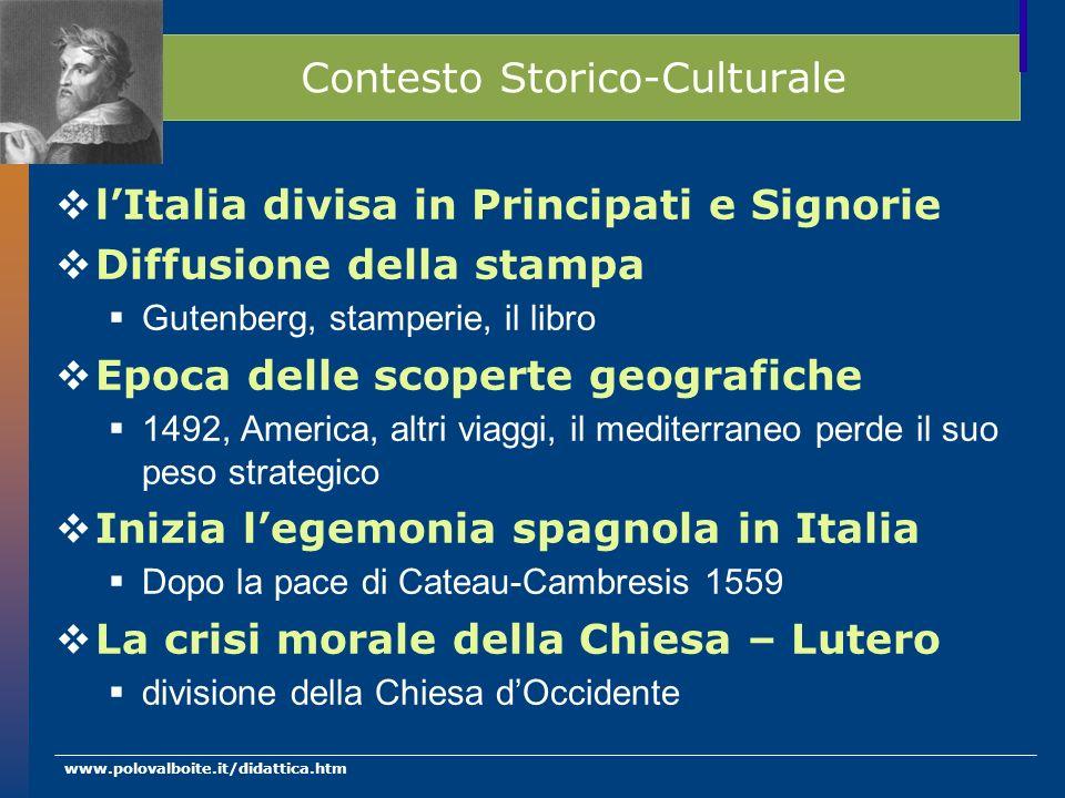www.polovalboite.it/didattica.htm Contesto Storico-Culturale lItalia divisa in Principati e Signorie Diffusione della stampa Gutenberg, stamperie, il