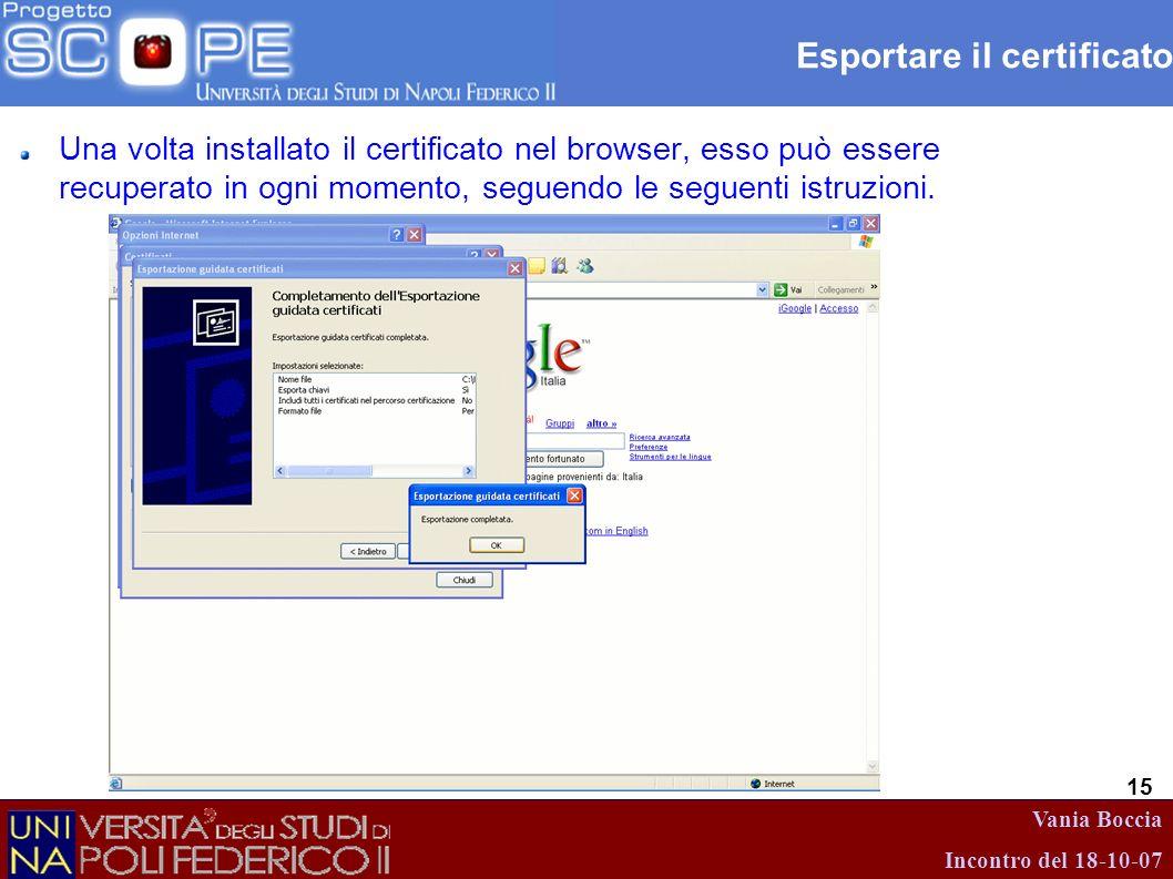 Vania Boccia Incontro del 18-10-07 15 Esportare il certificato Una volta installato il certificato nel browser, esso può essere recuperato in ogni mom