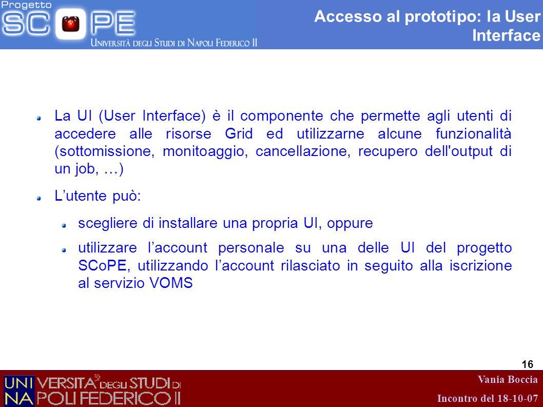 Vania Boccia Incontro del 18-10-07 16 Accesso al prototipo: la User Interface La UI (User Interface) è il componente che permette agli utenti di acced