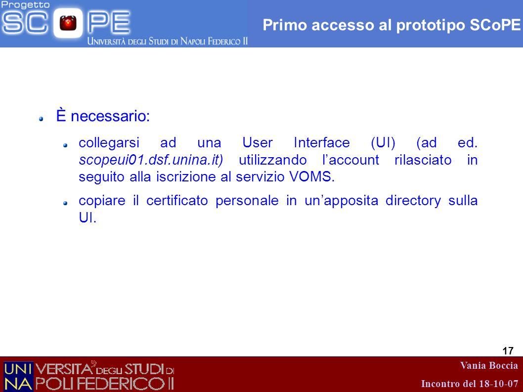Vania Boccia Incontro del 18-10-07 17 Primo accesso al prototipo SCoPE È necessario: collegarsi ad una User Interface (UI) (ad ed. scopeui01.dsf.unina
