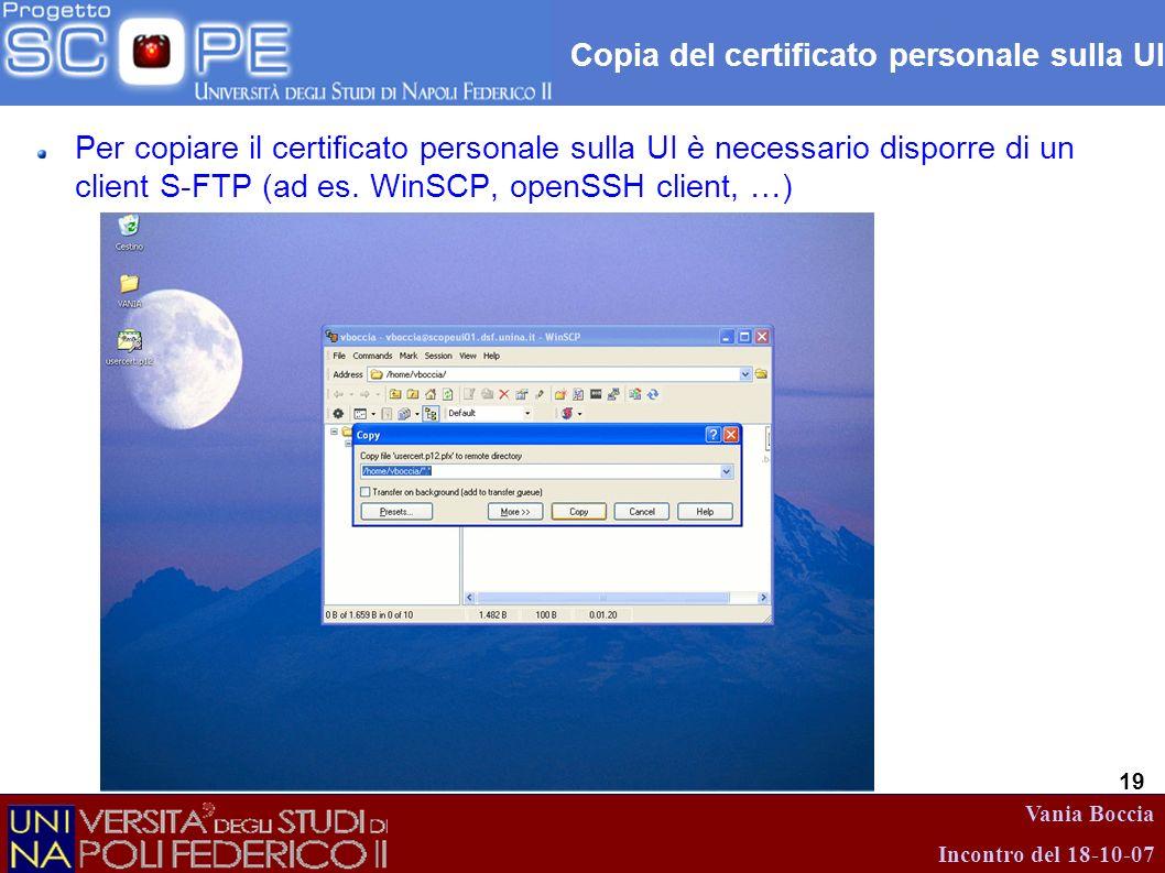 Vania Boccia Incontro del 18-10-07 19 Copia del certificato personale sulla UI Per copiare il certificato personale sulla UI è necessario disporre di