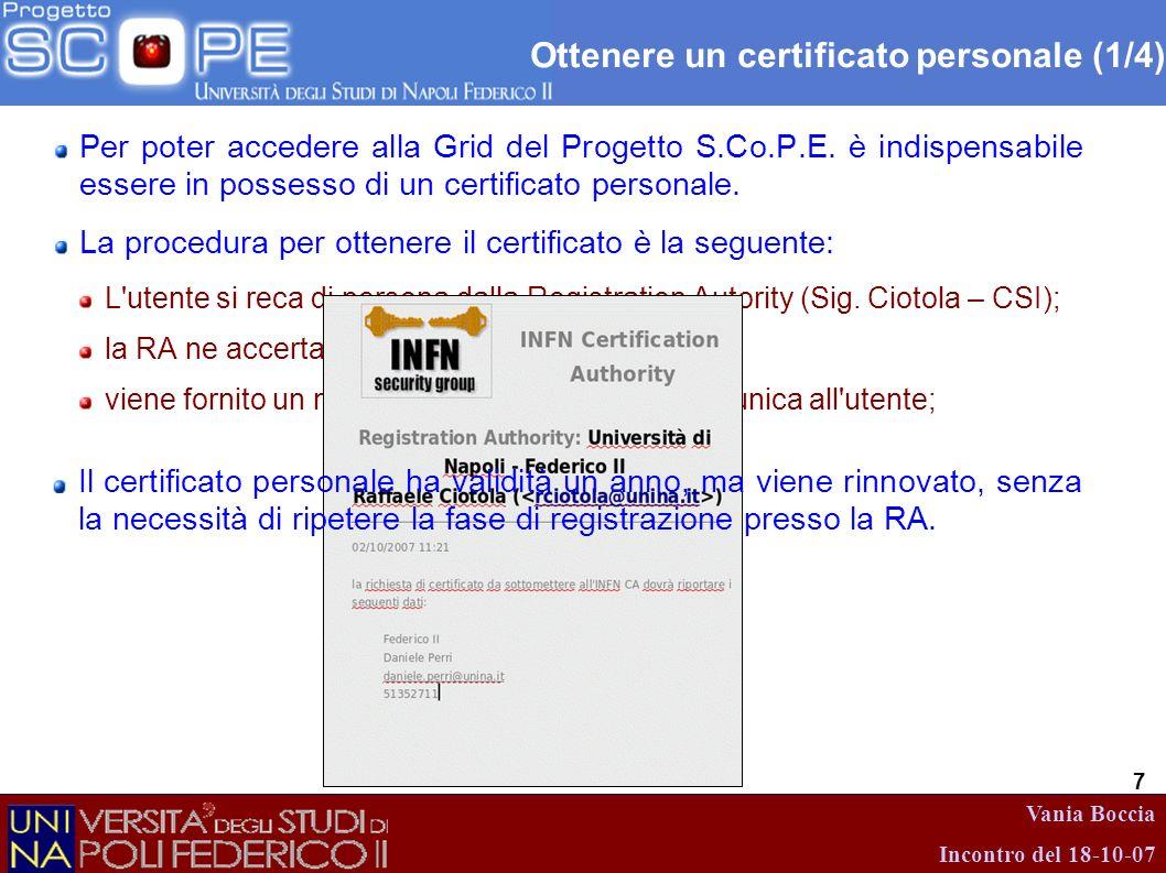Vania Boccia Incontro del 18-10-07 7 Ottenere un certificato personale (1/4) Per poter accedere alla Grid del Progetto S.Co.P.E. è indispensabile esse