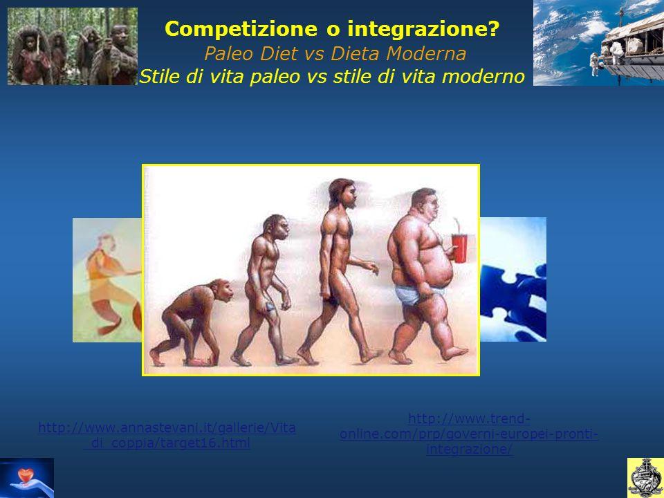 Competizione o integrazione? Paleo Diet vs Dieta Moderna Stile di vita paleo vs stile di vita moderno http://www.annastevani.it/gallerie/Vita _di_copp