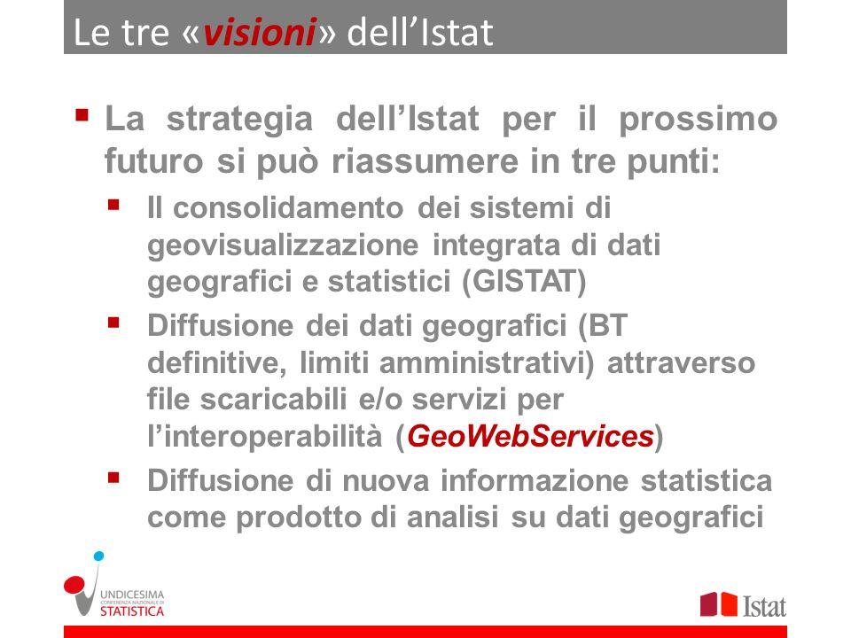 Sistemi di geovisualizzazione (GISTAT) GISTAT (http://gistat.istat.it) è una piattaforma tecnologica che consente:http://gistat.istat.it Di divulgare dati statistici geo-riferiti, in particolare quelli censuari Di distribuire dati geografici attraverso GeoWebServices in formati standard Di interoperare con altri Enti attraverso la condivisione di servizi standard, secondo le regole dellOpen GeoSpatial Consortium Di adoperare funzionalità specializzate di editing cartografico, correzione e controllo geometrico (aggiornamento delle BT)
