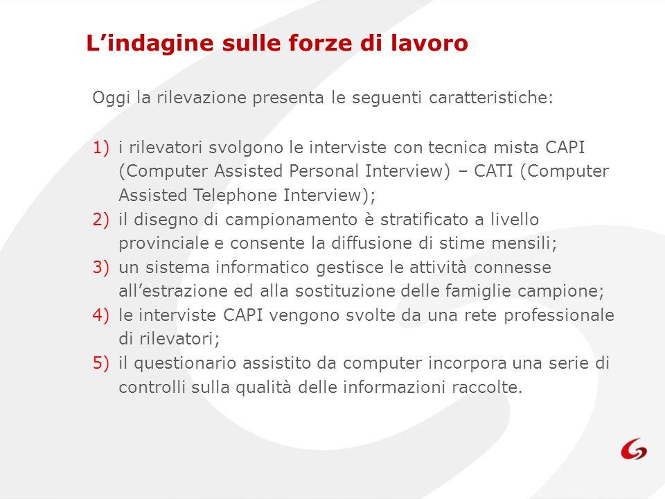 Oggi la rilevazione presenta le seguenti caratteristiche: 1)i rilevatori svolgono le interviste con tecnica mista CAPI (Computer Assisted Personal Int