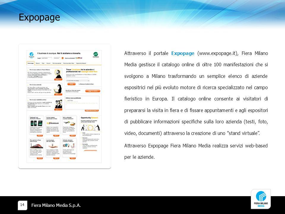 Expopage Fiera Milano Media S.p.A. 14 Attraverso il portale Expopage (www.expopage.it), Fiera Milano Media gestisce il catalogo online di oltre 100 ma