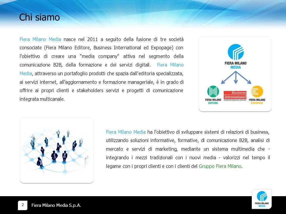 Chi siamo Fiera Milano Media S.p.A. Fiera Milano Media nasce nel 2011 a seguito della fusione di tre società consociate (Fiera Milano Editore, Busines