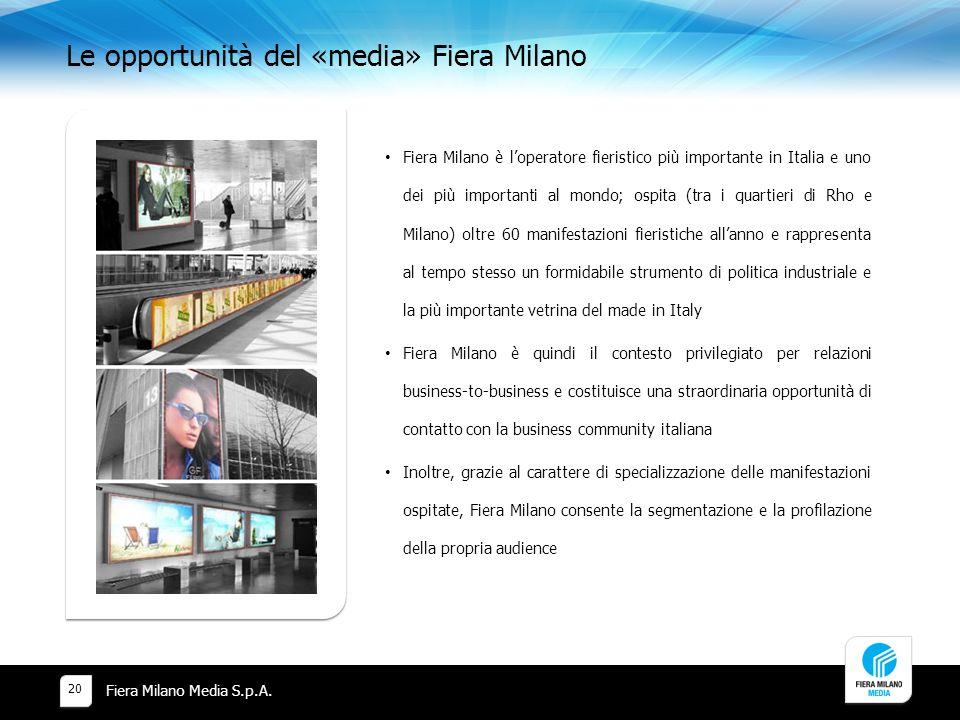 Le opportunità del «media» Fiera Milano Fiera Milano Media S.p.A. 20 Fiera Milano è loperatore fieristico più importante in Italia e uno dei più impor