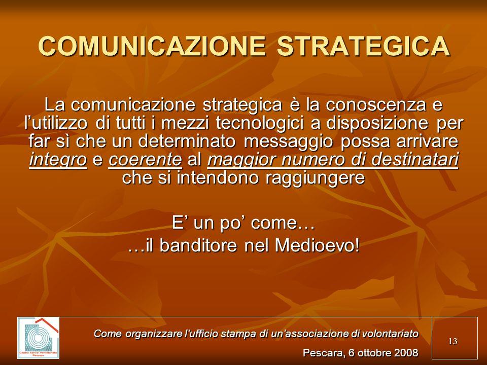 13 COMUNICAZIONE STRATEGICA La comunicazione strategica è la conoscenza e lutilizzo di tutti i mezzi tecnologici a disposizione per far sì che un dete
