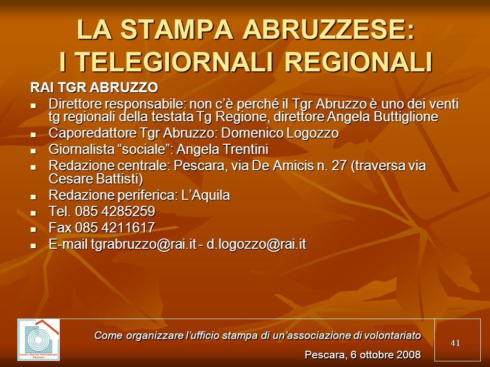 41 LA STAMPA ABRUZZESE: I TELEGIORNALI REGIONALI RAI TGR ABRUZZO Direttore responsabile: non cè perché il Tgr Abruzzo è uno dei venti tg regionali del
