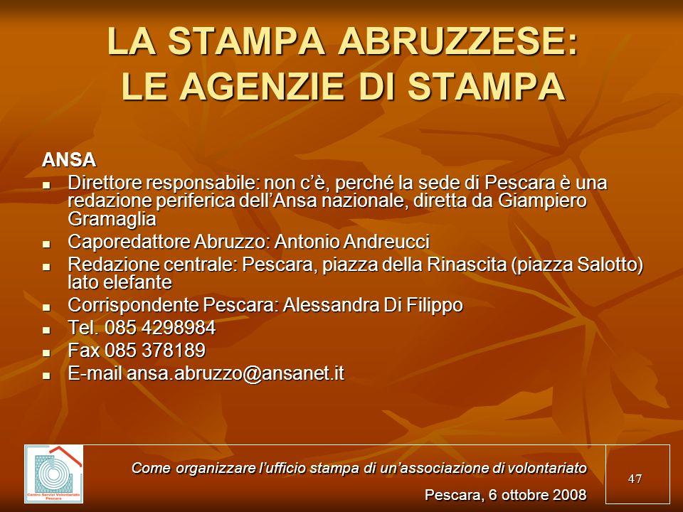 47 LA STAMPA ABRUZZESE: LE AGENZIE DI STAMPA ANSA Direttore responsabile: non cè, perché la sede di Pescara è una redazione periferica dellAnsa nazion