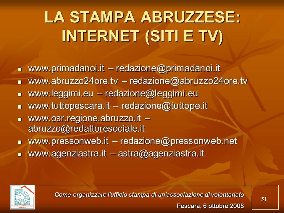 51 LA STAMPA ABRUZZESE: INTERNET (SITI E TV) www.primadanoi.it – redazione@primadanoi.it www.primadanoi.it – redazione@primadanoi.it www.abruzzo24ore.