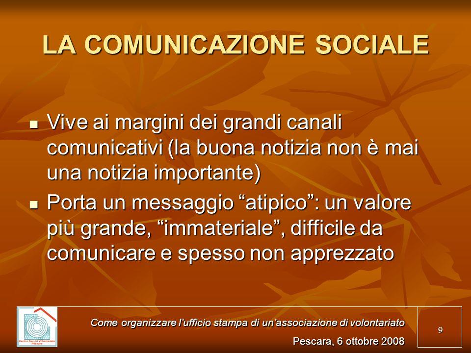 9 LA COMUNICAZIONE SOCIALE Vive ai margini dei grandi canali comunicativi (la buona notizia non è mai una notizia importante) Vive ai margini dei gran
