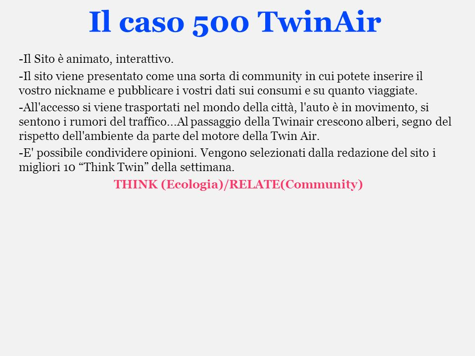 Il caso 500 TwinAir -Il Sito è animato, interattivo. -Il sito viene presentato come una sorta di community in cui potete inserire il vostro nickname e