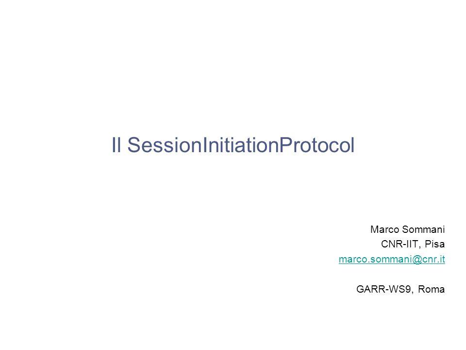 GARR-WS9, 15 giugno 2009Marco Sommani – Il Session Initiation Protocol1/44Marco Sommani– Il SessionInitiationProtocol Il SessionInitiationProtocol Mar