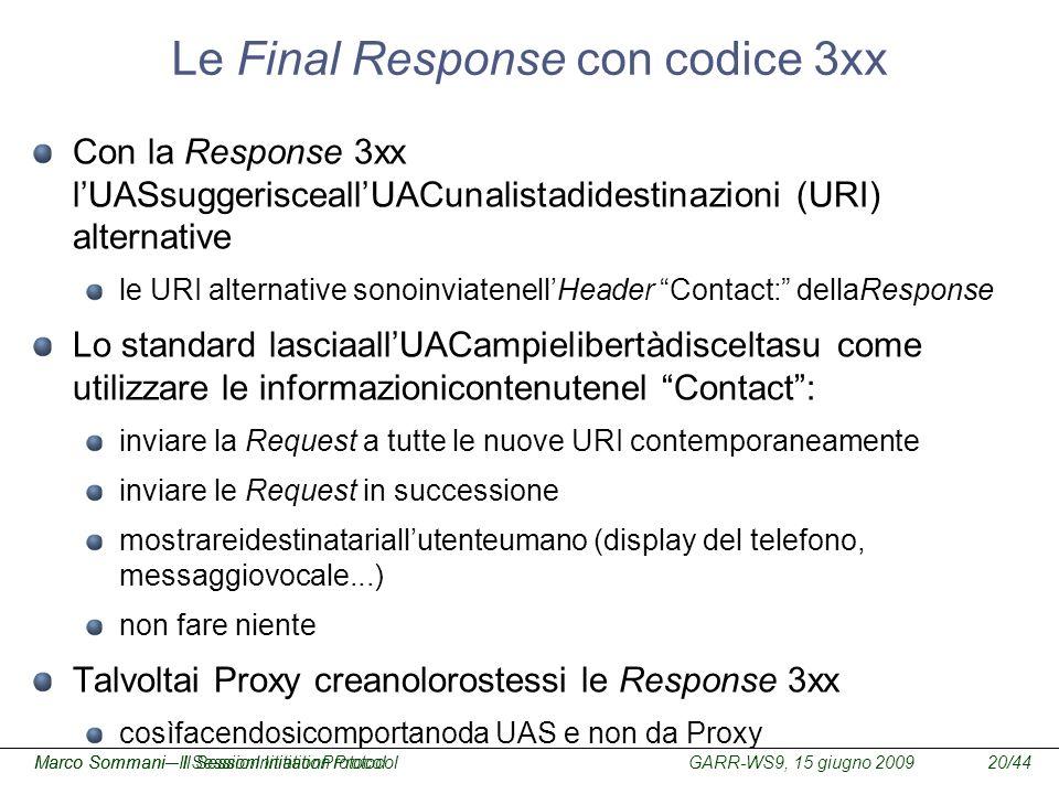 GARR-WS9, 15 giugno 2009Marco Sommani – Il Session Initiation Protocol20/44Marco Sommani– Il SessionInitiationProtocol Le Final Response con codice 3x