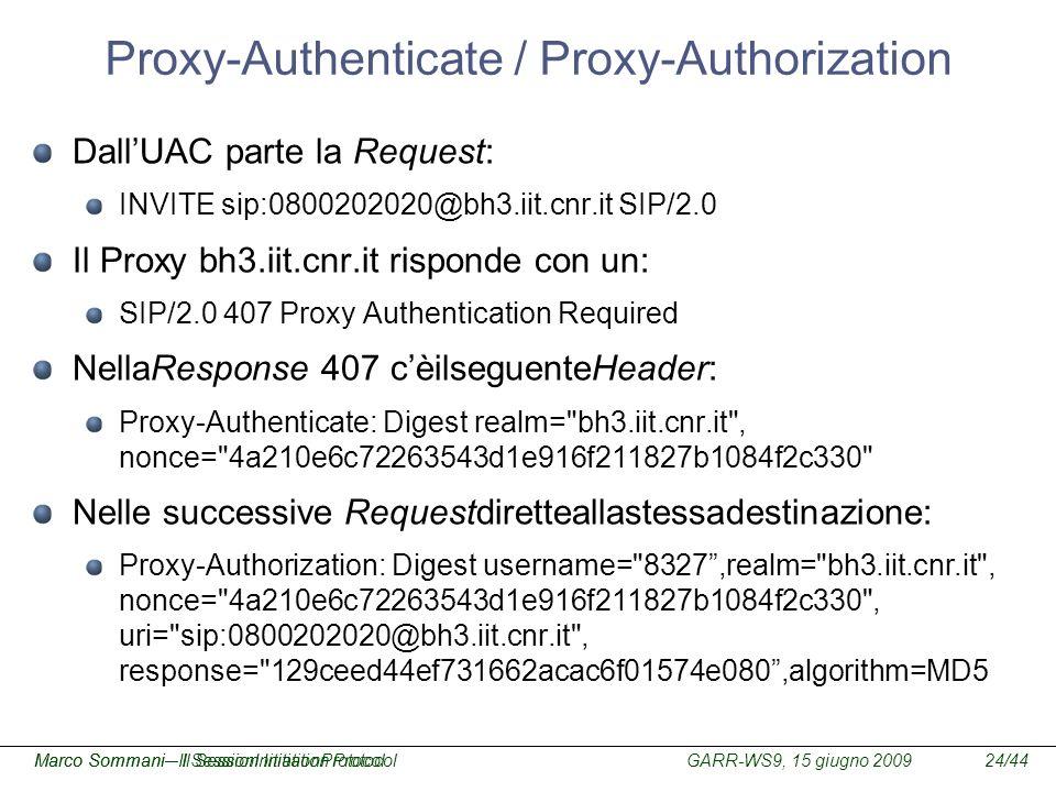 GARR-WS9, 15 giugno 2009Marco Sommani – Il Session Initiation Protocol24/44Marco Sommani– Il SessionInitiationProtocol Proxy-Authenticate / Proxy-Auth
