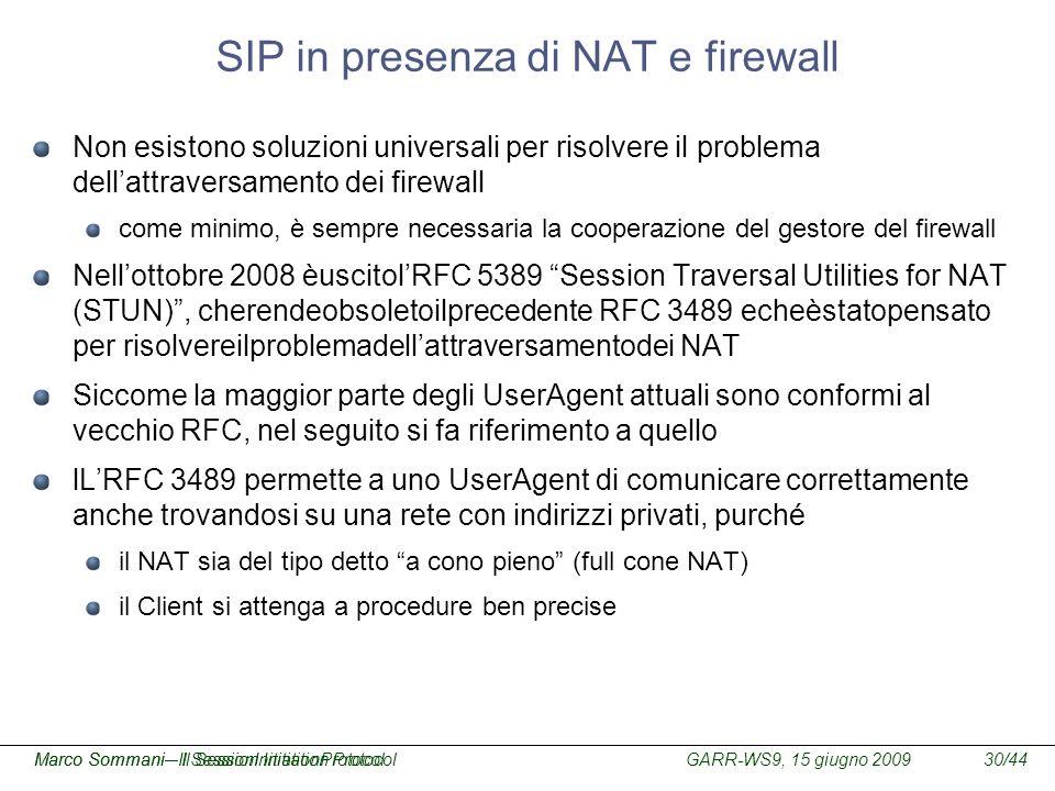 GARR-WS9, 15 giugno 2009Marco Sommani – Il Session Initiation Protocol30/44Marco Sommani– Il SessionInitiationProtocol SIP in presenza di NAT e firewa
