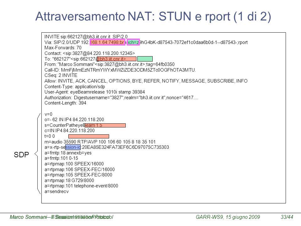 GARR-WS9, 15 giugno 2009Marco Sommani – Il Session Initiation Protocol33/44Marco Sommani– Il SessionInitiationProtocol Attraversamento NAT: STUN e rpo