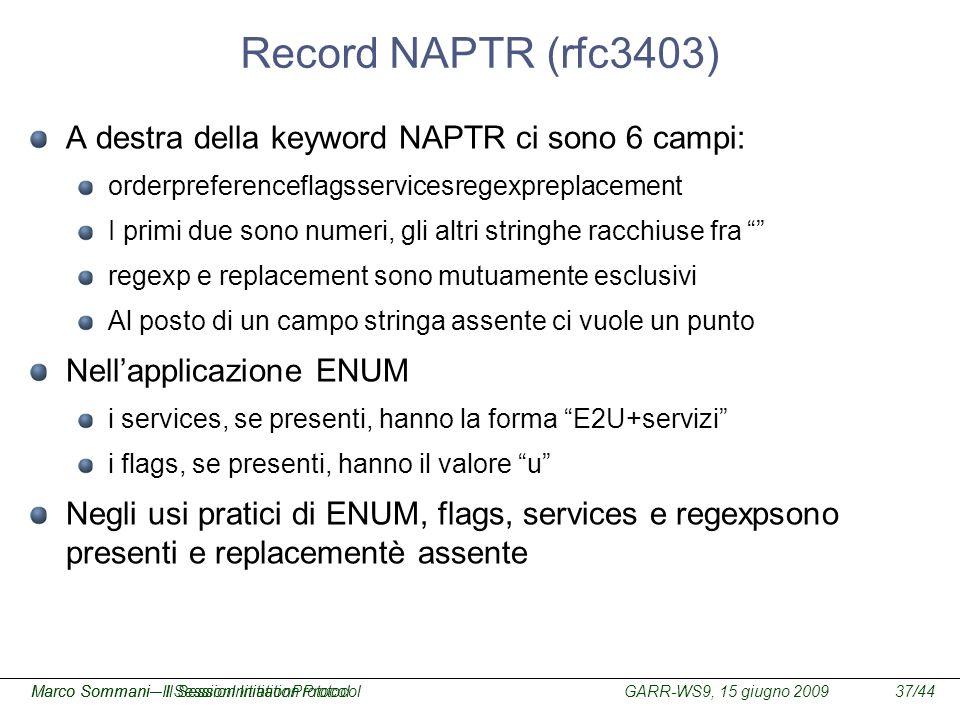 GARR-WS9, 15 giugno 2009Marco Sommani – Il Session Initiation Protocol37/44Marco Sommani– Il SessionInitiationProtocol Record NAPTR (rfc3403) A destra