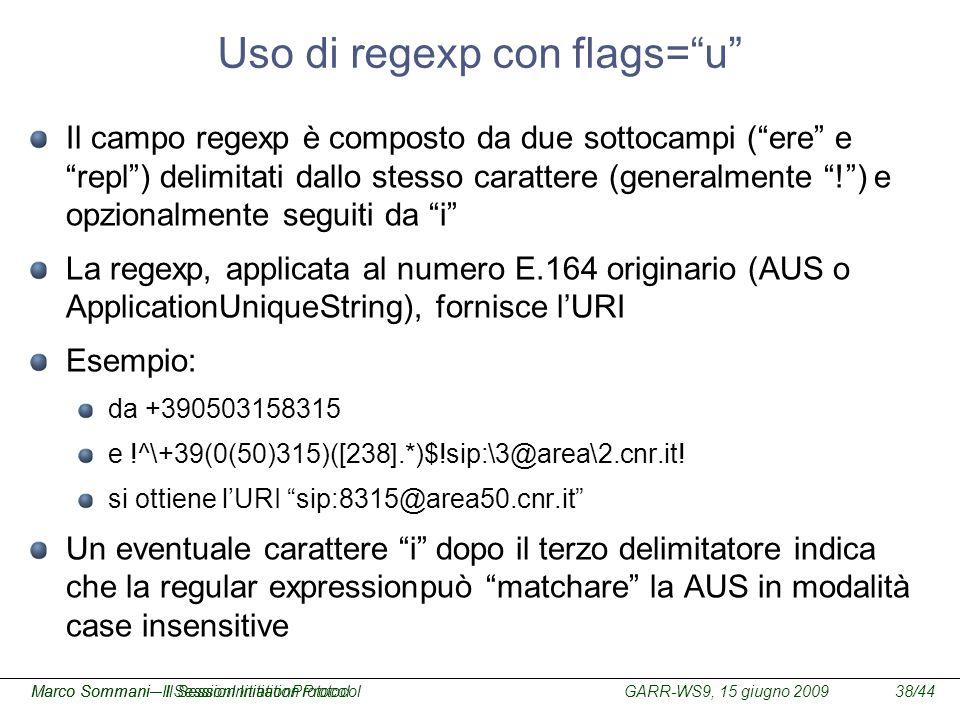 GARR-WS9, 15 giugno 2009Marco Sommani – Il Session Initiation Protocol38/44Marco Sommani– Il SessionInitiationProtocol Uso di regexp con flags=u Il ca