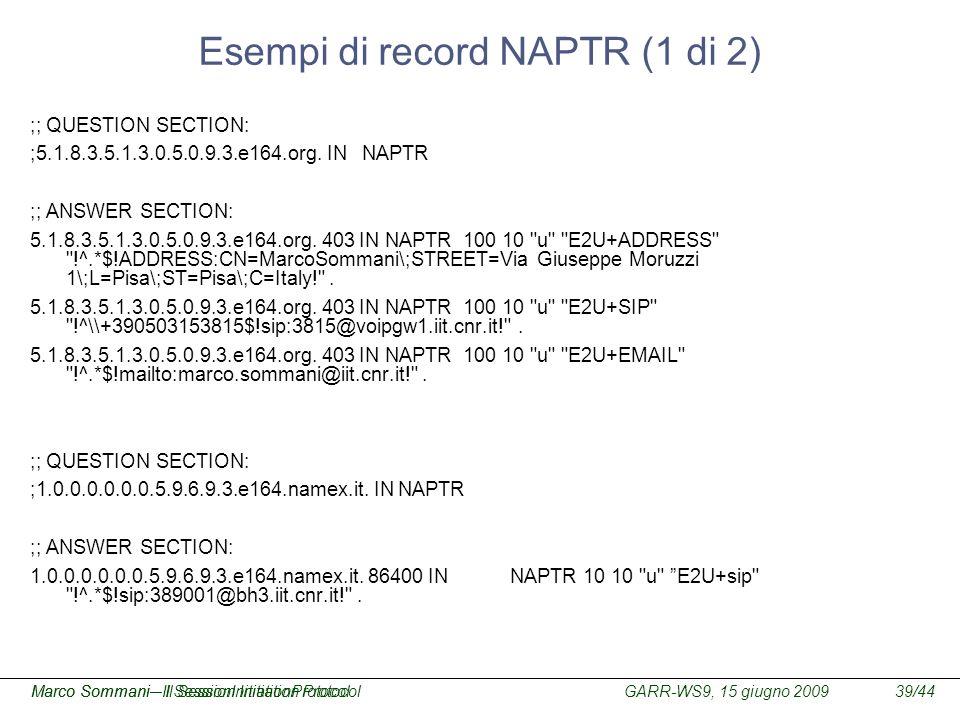 GARR-WS9, 15 giugno 2009Marco Sommani – Il Session Initiation Protocol39/44Marco Sommani– Il SessionInitiationProtocol Esempi di record NAPTR (1 di 2)
