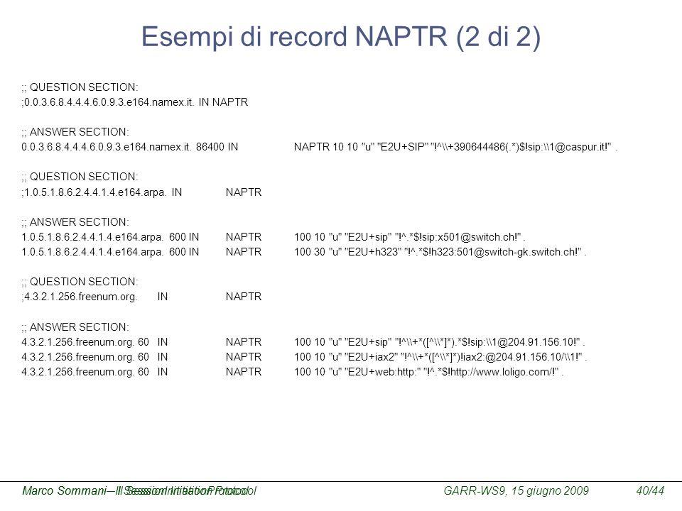 GARR-WS9, 15 giugno 2009Marco Sommani – Il Session Initiation Protocol40/44Marco Sommani– Il SessionInitiationProtocol Esempi di record NAPTR (2 di 2)