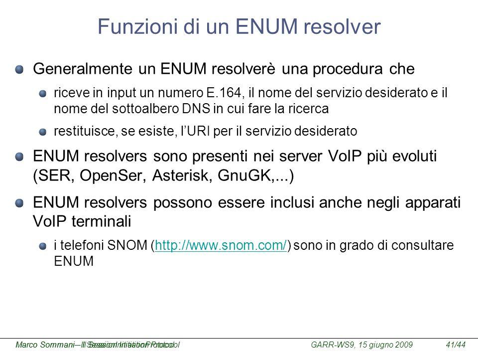 GARR-WS9, 15 giugno 2009Marco Sommani – Il Session Initiation Protocol41/44Marco Sommani– Il SessionInitiationProtocol Funzioni di un ENUM resolver Ge