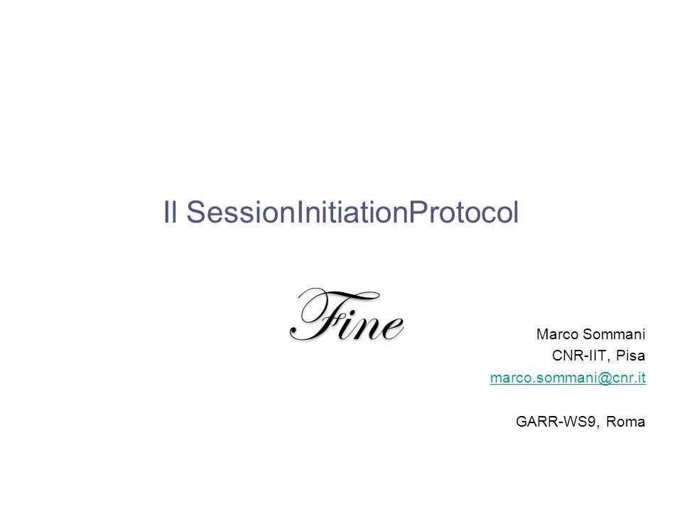 GARR-WS9, 15 giugno 2009Marco Sommani – Il Session Initiation Protocol44/44Marco Sommani– Il SessionInitiationProtocol Il SessionInitiationProtocol Ma