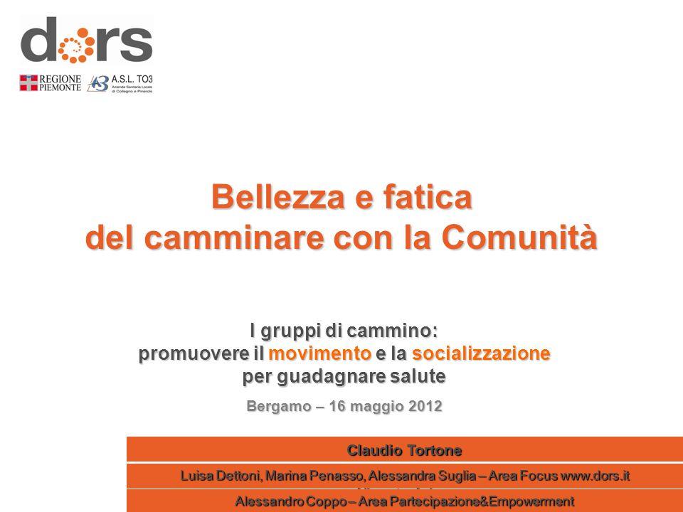 Bellezza e fatica del camminare con la Comunità Luisa Dettoni, Marina Penasso, Alessandra Suglia – Area Focus www.dors.it Aliment…Azione I gruppi di c