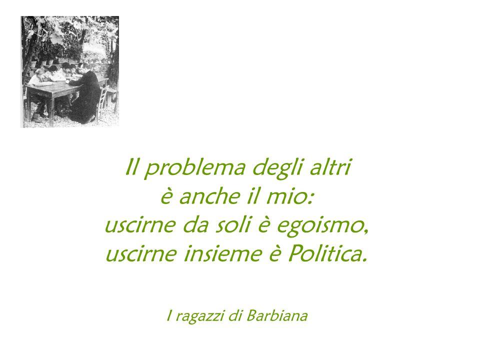 Il problema degli altri è anche il mio: uscirne da soli è egoismo, uscirne insieme è Politica. I ragazzi di Barbiana