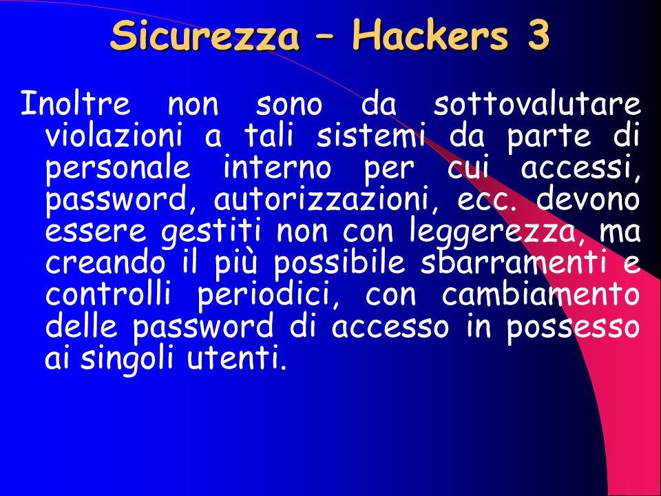 Sicurezza – Hackers 2 Il collegamento Internet a siti di tali organizzazioni sono il veicolo primario attraverso cui si accede prima ai Serve Web coll