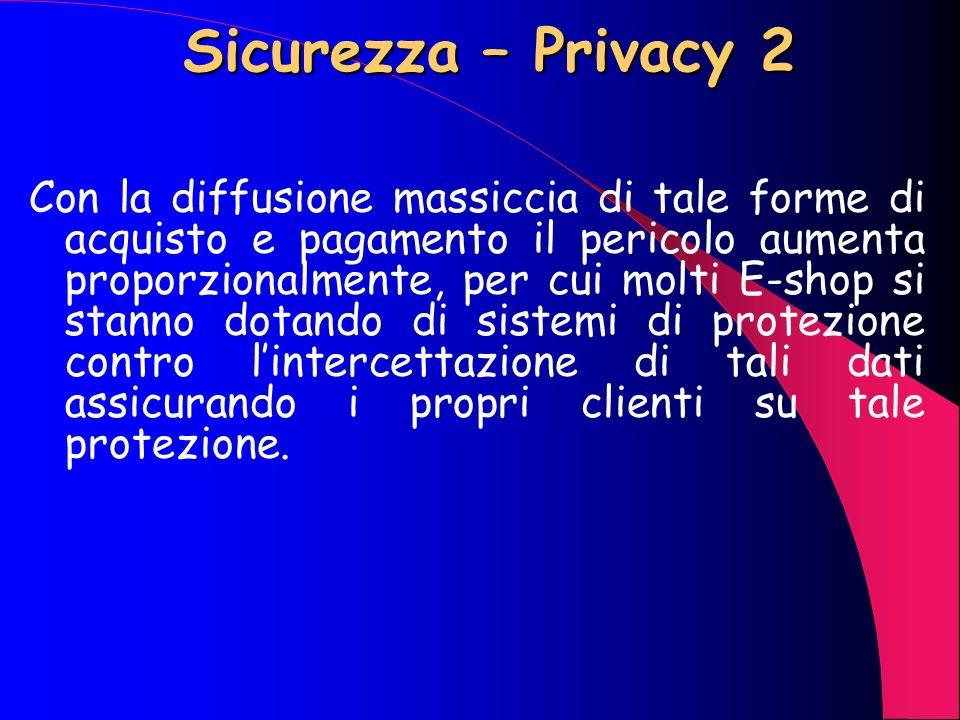Sicurezza – Privacy 1 Il problema privacy non è di secondaria importanza in quanto la conoscenza di nostri dati da parte di persone mal intenzionate p