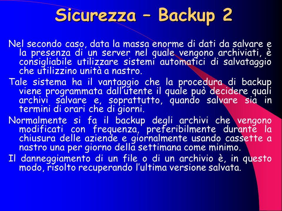 Sicurezza – Backup 1 Nel primo caso è possibile creare dei dischi di backup utilizzando i vecchi floppy disck da 1.44 Mb, dischi Zip da 100 0 250 MB o
