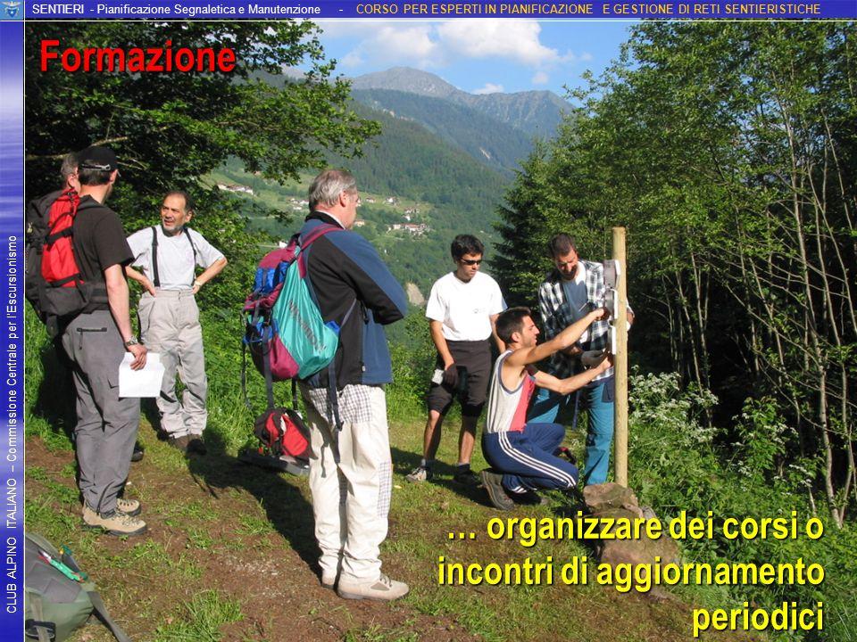 CLUB ALPINO ITALIANO – Commissione Centrale per lEscursionismo SENTIERI - Pianificazione Segnaletica e Manutenzione - CORSO PER ESPERTI IN PIANIFICAZI