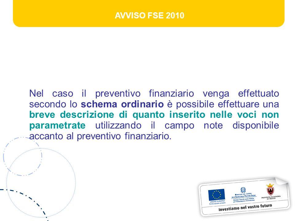 AVVISO FSE 2010 Nel caso il preventivo finanziario venga effettuato secondo lo schema ordinario è possibile effettuare una breve descrizione di quanto