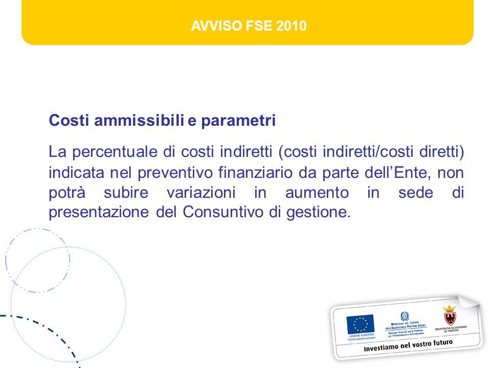 AVVISO FSE 2010 Costi ammissibili e parametri La percentuale di costi indiretti (costi indiretti/costi diretti) indicata nel preventivo finanziario da