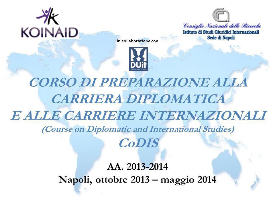 CORSO DI PREPARAZIONE ALLA CARRIERA DIPLOMATICA E ALLE CARRIERE INTERNAZIONALI (Course on Diplomatic and International Studies) CoDIS AA. 2013-2014 Na