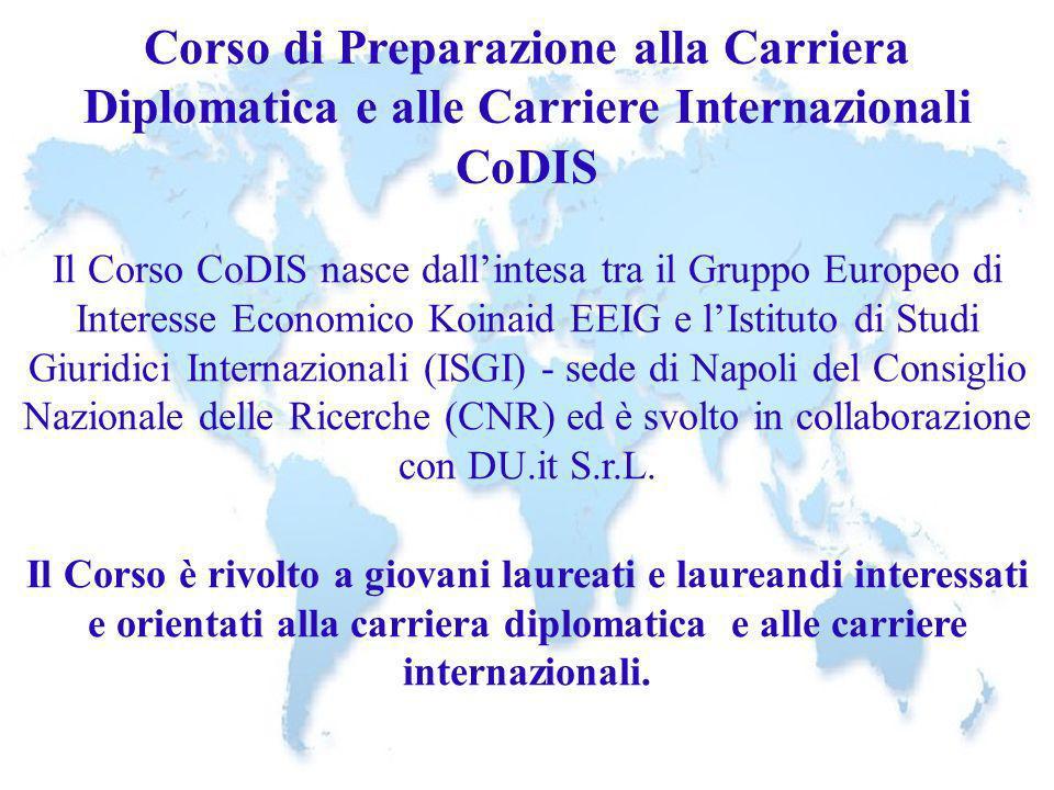 Corso di Preparazione alla Carriera Diplomatica e alle Carriere Internazionali CoDIS Il Corso CoDIS nasce dallintesa tra il Gruppo Europeo di Interess