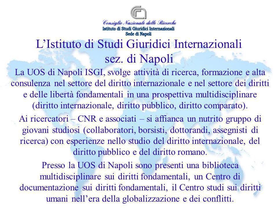 LIstituto di Studi Giuridici Internazionali sez. di Napoli La UOS di Napoli ISGI, svolge attività di ricerca, formazione e alta consulenza nel settore