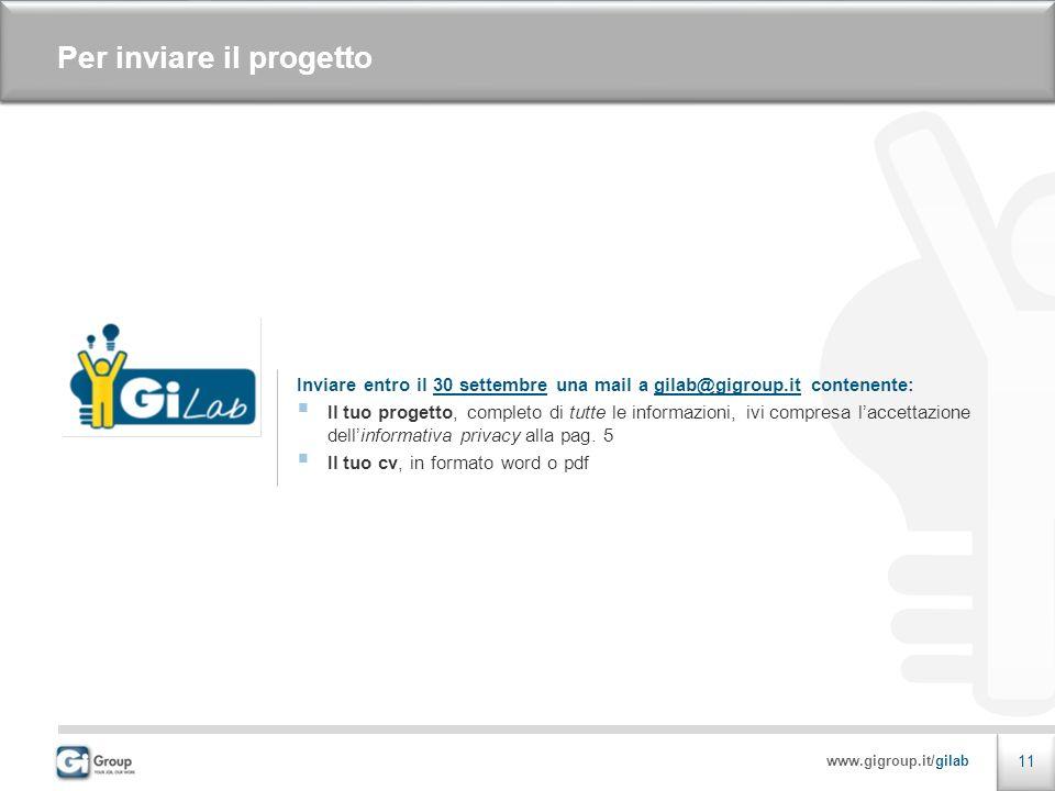 www.gigroup.it/gilab 11 Per inviare il progetto Inviare entro il 30 settembre una mail a gilab@gigroup.it contenente:gilab@gigroup.it Il tuo progetto, completo di tutte le informazioni, ivi compresa laccettazione dellinformativa privacy alla pag.