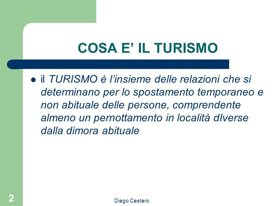 Diego Cestaro 2 COSA E IL TURISMO il TURISMO è linsieme delle relazioni che si determinano per lo spostamento temporaneo e non abituale delle persone,
