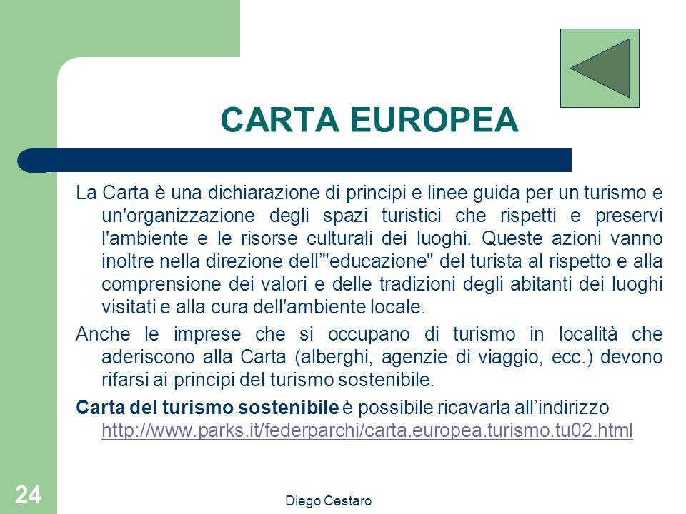 Diego Cestaro 24 CARTA EUROPEA La Carta è una dichiarazione di principi e linee guida per un turismo e un'organizzazione degli spazi turistici che ris