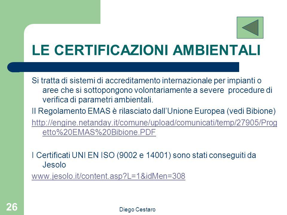 Diego Cestaro 26 LE CERTIFICAZIONI AMBIENTALI Si tratta di sistemi di accreditamento internazionale per impianti o aree che si sottopongono volontaria