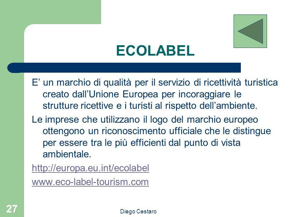 Diego Cestaro 27 ECOLABEL E un marchio di qualità per il servizio di ricettività turistica creato dallUnione Europea per incoraggiare le strutture ric