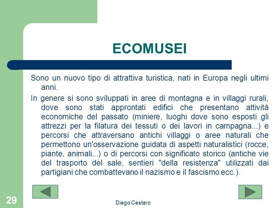 Diego Cestaro 29 ECOMUSEI Sono un nuovo tipo di attrattiva turistica, nati in Europa negli ultimi anni. In genere si sono sviluppati in aree di montag