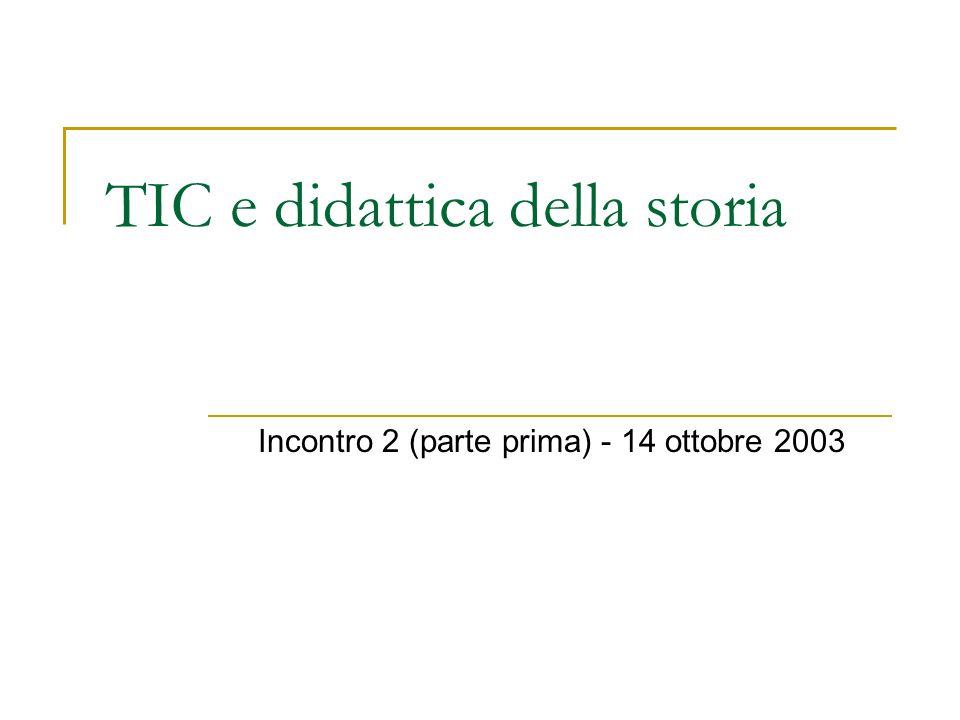 TIC e didattica della storia Incontro 2 (parte prima) - 14 ottobre 2003