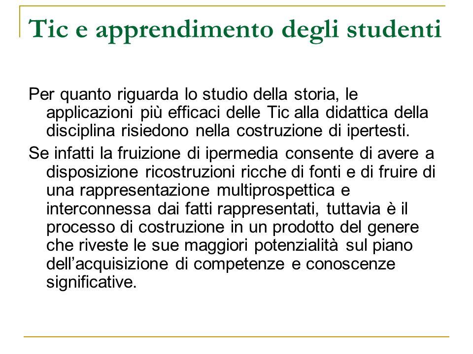 Tic e apprendimento degli studenti Per quanto riguarda lo studio della storia, le applicazioni più efficaci delle Tic alla didattica della disciplina