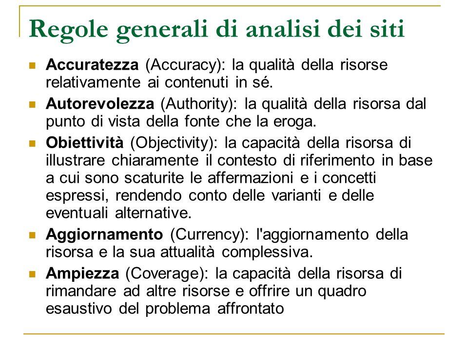 Regole generali di analisi dei siti Accuratezza (Accuracy): la qualità della risorse relativamente ai contenuti in sé. Autorevolezza (Authority): la q