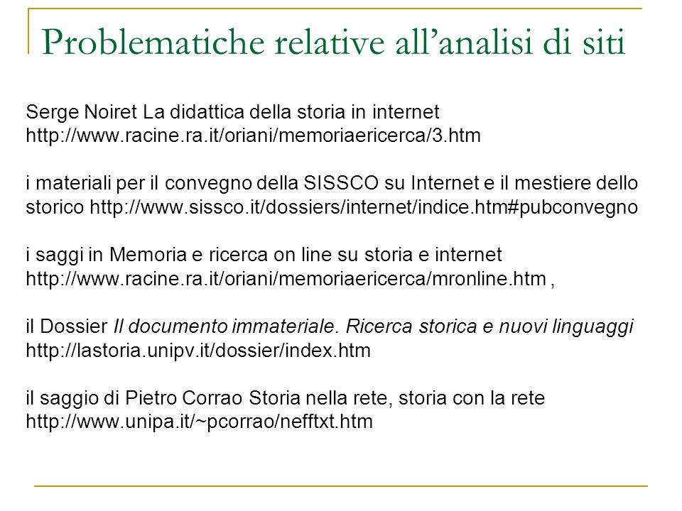 Problematiche relative allanalisi di siti Serge Noiret La didattica della storia in internet http://www.racine.ra.it/oriani/memoriaericerca/3.htm i ma